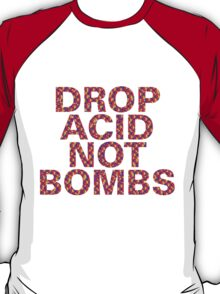 DROP ACID NOT BOMBS - CENTERED T-Shirt