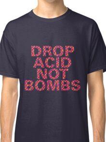 DROP ACID NOT BOMBS - CENTERED Classic T-Shirt