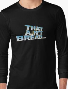 "Pointless: ""That ain't bread"" (pt1) Long Sleeve T-Shirt"