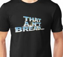 "Pointless: ""That ain't bread"" (pt1) Unisex T-Shirt"