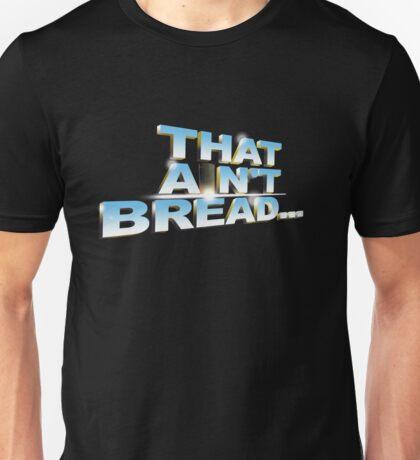 "Pointless: ""That ain't bread"" (pt1) Unisex T-Shirt"