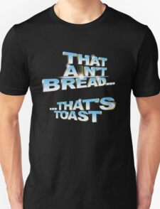 """That ain't bread... that's toast"" - a Pointless T-Shirt T-Shirt"
