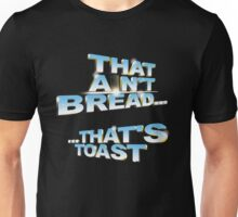 """""""That ain't bread... that's toast"""" - a Pointless T-Shirt T-Shirt"""