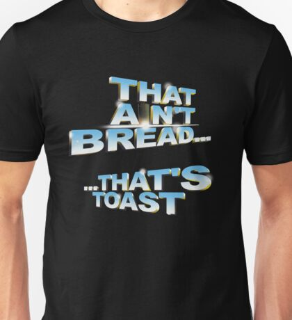 """""""That ain't bread... that's toast"""" - a Pointless T-Shirt Unisex T-Shirt"""
