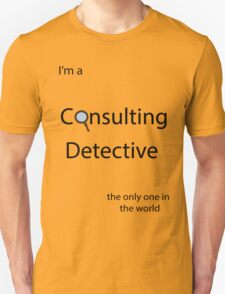 I'm a Consulting Detective the only one in the world T-Shirt