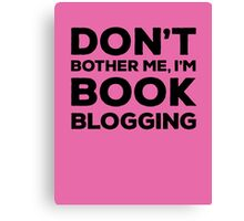 Don't Bother Me, I'm Book Blogging - Pink Canvas Print