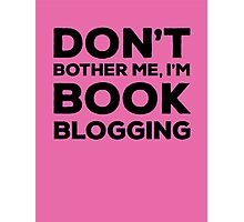 Don't Bother Me, I'm Book Blogging - Pink Photographic Print
