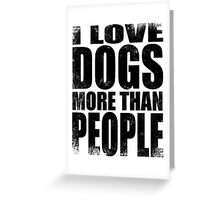 I Love Dogs More Than People - BLACK Greeting Card
