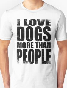 I Love Dogs More Than People - BLACK Unisex T-Shirt