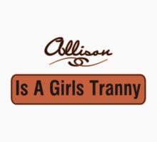 Allison Is A Girls Tranny Kids Tee