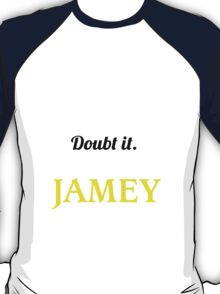 JAMEY I May Be Wrong But I Highly Doubt It I Am  - T Shirt, Hoodie, Hoodies, Year, Birthday  T-Shirt