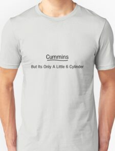 Cummins But Its Only A Little 6 Cylinder Unisex T-Shirt