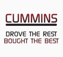 Cummins Drove the Rest Bought the Best by TruckTees