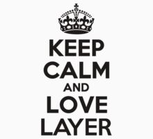 Keep Calm and Love LAYER by esteron