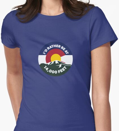 Colorado - I'd Rather Be at 14,000 Feet Womens Fitted T-Shirt
