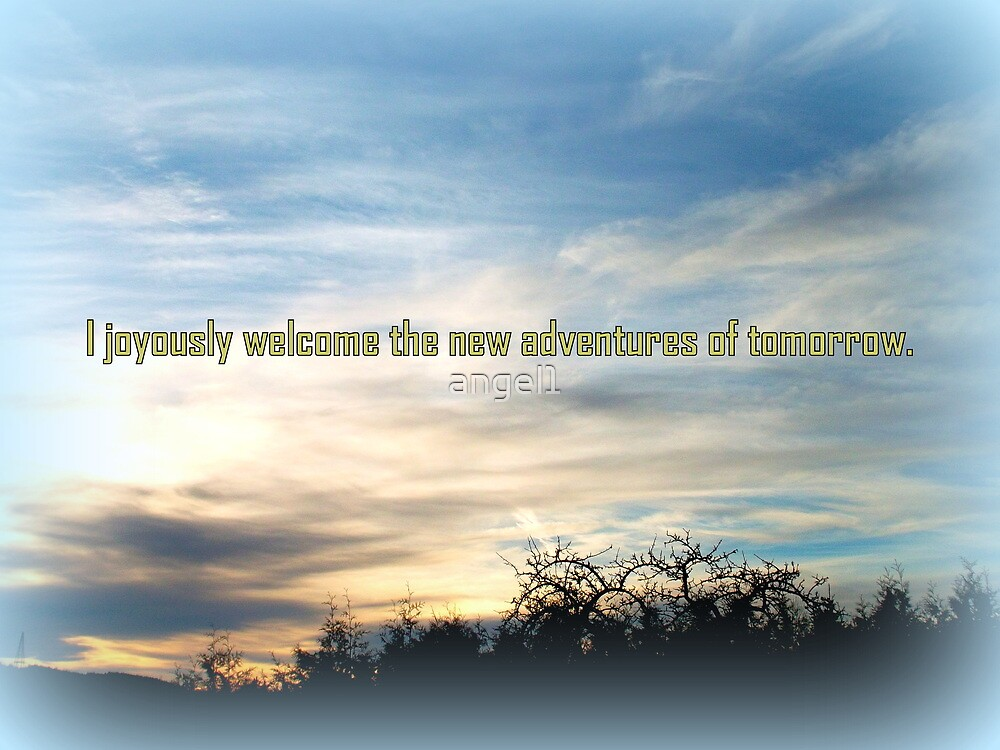 I joyously welcome the adventures of tomorrow. by ©The Creative  Minds