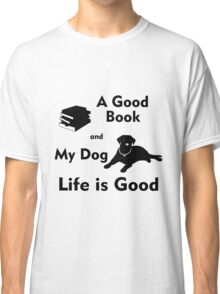 A Good Book & My Dog - Life is Good Classic T-Shirt