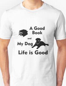 A Good Book & My Dog - Life is Good Unisex T-Shirt