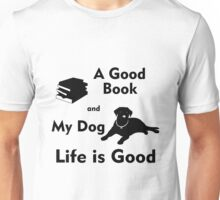 A Good Book & My Dog - Life is Good Unisex T-Shirt