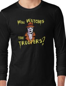 Who Watches The Troopers? Long Sleeve T-Shirt