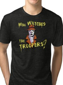 Who Watches The Troopers? Tri-blend T-Shirt