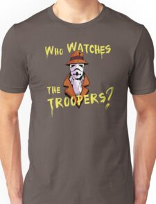 Who Watches The Troopers? Unisex T-Shirt