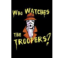 Who Watches The Troopers? Photographic Print