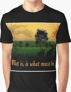 What Is, Is What Must Be Graphic T-Shirt