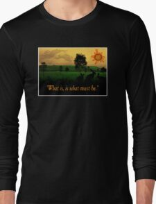 What Is, Is What Must Be Long Sleeve T-Shirt