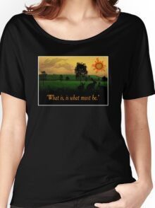 What Is, Is What Must Be Women's Relaxed Fit T-Shirt