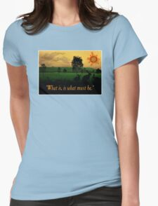What Is, Is What Must Be Womens Fitted T-Shirt