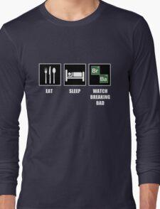 Eat Sleep Watch Breaking Bad Long Sleeve T-Shirt