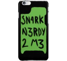 Snark nerdy to me iPhone Case/Skin