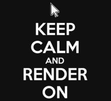 Keep Calm and Render On Kids Clothes