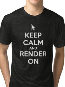 Keep Calm and Render On Tri-blend T-Shirt