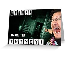 IT'S A THINGY! | Markiplier | *NEW INCLUDED* Greeting Card