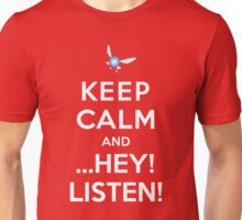 Keep Calm and ...Hey! Listen! Unisex T-Shirt