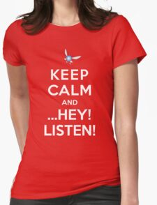 Keep Calm and ...Hey! Listen! Womens Fitted T-Shirt