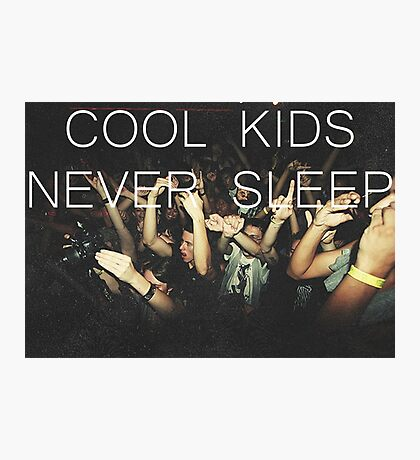 Cool Kids Never Sleep Photographic Print