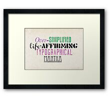 Over Simplified Life-Affirming Typographcal Mantra Framed Print