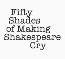 50 Shades of Making Shakespeare Cry by jellysnack