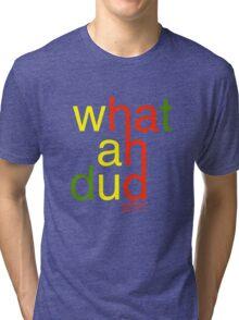 WHATAHDUD Tri-blend T-Shirt