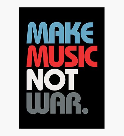 Make Music Not War (Prime) Photographic Print
