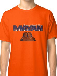 i survived the mayan apocalypse  Classic T-Shirt