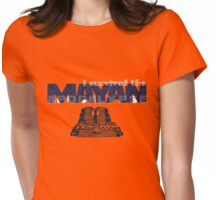 i survived the mayan apocalypse  Womens Fitted T-Shirt