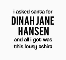 I asked santa for Dinah Jane Hansen but all i got was this lousy tshirt Unisex T-Shirt