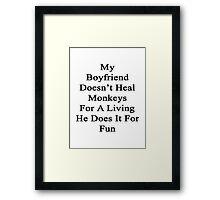 My Boyfriend Doesn't Heal Monkeys For A Living He Does It For Fun Framed Print