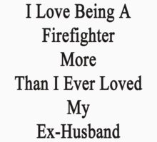 I Love Being A Firefighter More Than I Ever Loved My Ex-Husband by supernova23