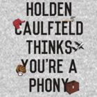 Holden Caulfield Thinks You're A Phony by RulerOfNothing