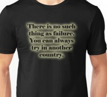 There is no such thing as failure. You can always try in another country. Unisex T-Shirt